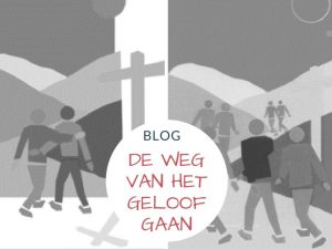 Blog: de weg van het geloof gaan