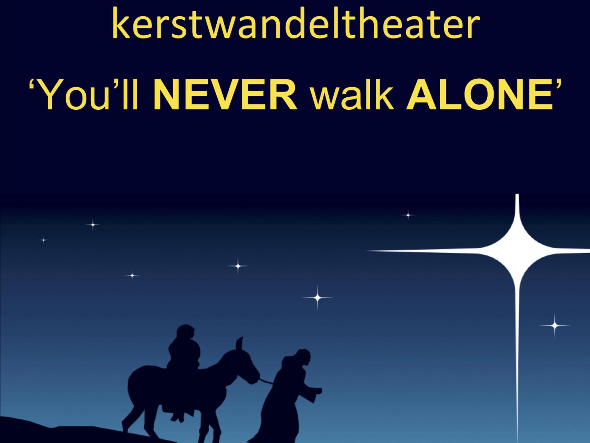 kerstwandeltheater 'You 'll NEVER walk ALONE'
